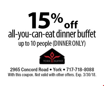 15% off all-you-can-eat dinner buffet. Up to 10 people (dinner only). With this coupon. Not valid with other offers. Exp. 3/30/18.