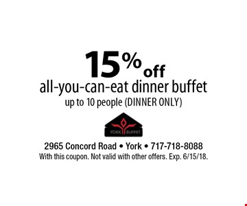 15% off all-you-can-eat dinner buffet, up to 10 people (dinner only). With this coupon. Not valid with other offers. Exp. 6/15/18.