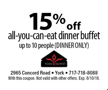15% off all-you-can-eat dinner buffet. Up to 10 people (dinner only). With this coupon. Not valid with other offers. Exp. 8/10/18.