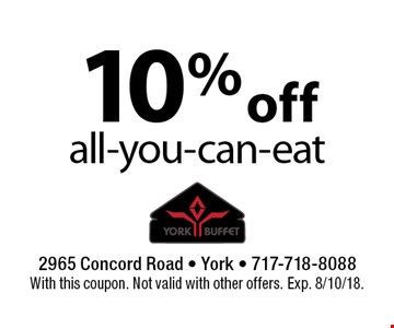 10% off all-you-can-eat. With this coupon. Not valid with other offers. Exp. 8/10/18.