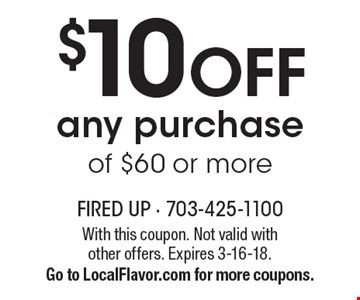 $10 OFF any purchase of $60 or more. With this coupon. Not valid with other offers. Expires 3-16-18. Go to LocalFlavor.com for more coupons.