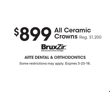 $899 All Ceramic Crowns Reg. $1,200. Some restrictions may apply. Expires 3-23-18.