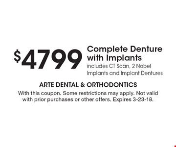 $4799 Complete Denture with Implants. Includes CT Scan, 2 Nobel Implants and Implant Dentures. With this coupon. Some restrictions may apply. Not valid with prior purchases or other offers. Expires 3-23-18.