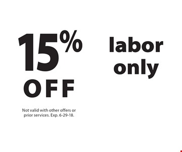 15% OFF labor only. Not valid with other offers or prior services. Exp. 6-29-18.