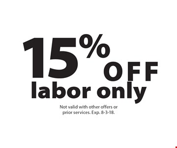 15% OFF labor only. Not valid with other offers or prior services. Exp. 8-3-18.