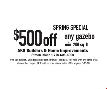 Spring special $50 0off any gazebo. Min. 200 sq. ft.. With this coupon. Must present coupon at time of estimate. Not valid with any other offer, discount or coupon. Not valid on prior jobs or sales. Offer expires 5-11-18.