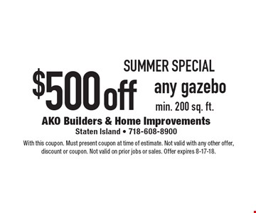 summer Special $500off any gazebo min. 200 sq. ft.. With this coupon. Must present coupon at time of estimate. Not valid with any other offer, discount or coupon. Not valid on prior jobs or sales. Offer expires 8-17-18.