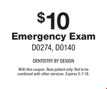 $10 Emergency Exam, D0274, D0140. With this coupon. New patient only. Not to be combined with other services. Expires 5-7-18.
