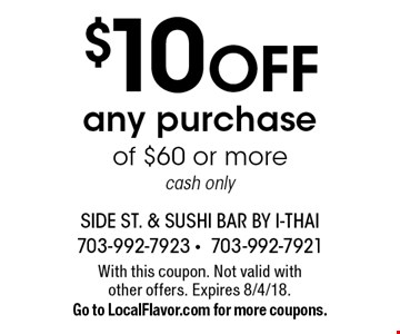 $10 off any purchase of $60 or more cash only. With this coupon. Not valid with other offers. Expires 8/4/18. Go to LocalFlavor.com for more coupons.