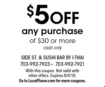 $5 off any purchase of $30 or more cash only. With this coupon. Not valid with other offers. Expires 8/4/18. Go to LocalFlavor.com for more coupons.