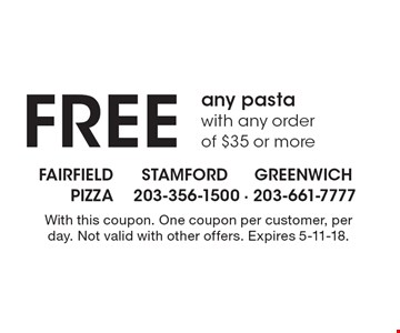 Free any pasta with any order of $35 or more. With this coupon. One coupon per customer, per day. Not valid with other offers. Expires 5-11-18.