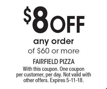 $8 off any order of $60 or more. With this coupon. One coupon per customer, per day. Not valid with other offers. Expires 5-11-18.