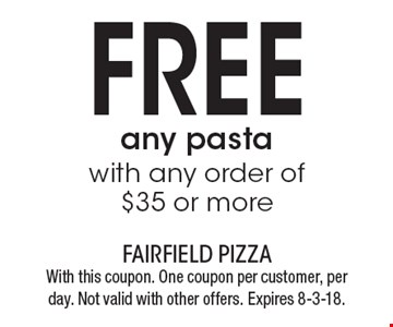 Free any pasta with any order of $35 or more. With this coupon. One coupon per customer, per day. Not valid with other offers. Expires 8-3-18.