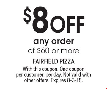 $8 off any order of $60 or more . With this coupon. One coupon per customer, per day. Not valid with other offers. Expires 8-3-18.