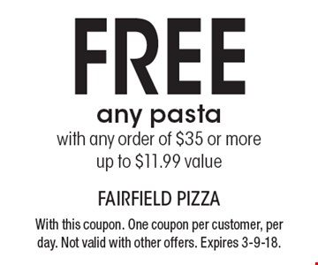 Free any pasta with any order of $35 or more. Up to $11.99 value. With this coupon. One coupon per customer, per day. Not valid with other offers. Expires 3-9-18.