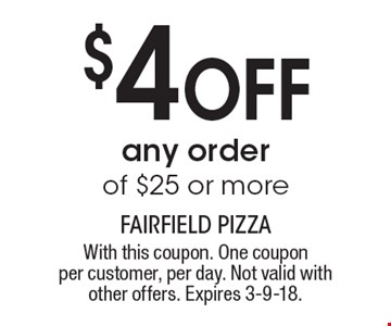 $4 off any order of $25 or more. With this coupon. One coupon per customer, per day. Not valid with other offers. Expires 3-9-18.