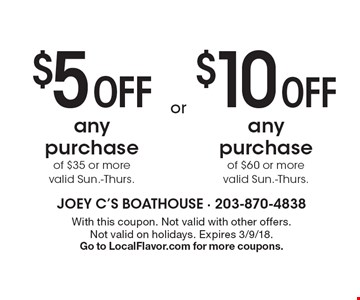 $5 off any purchase of $35 or more valid Sun.-Thurs. -OR- $10 off any purchase of $60 or more valid Sun.-Thurs.. With this coupon. Not valid with other offers. Not valid on holidays. Expires 3/9/18. Go to LocalFlavor.com for more coupons.