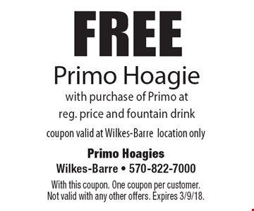 FREE Primo Hoagie with purchase of Primo at reg. price and fountain drink. Coupon valid at Wilkes-Barre location only. With this coupon. One coupon per customer. Not valid with any other offers. Expires 3/9/18.