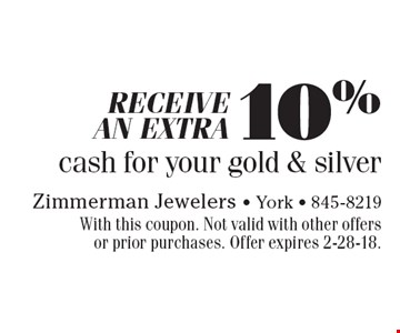 Receive an extra 10% cash for your gold & silver. With this coupon. Not valid with other offers or prior purchases. Offer expires 2-28-18.