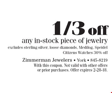 1/3 off any in-stock piece of jewelry, excludes sterling silver, loose diamonds, Medilog, Speidel Citizens Watches 30% off. With this coupon. Not valid with other offers or prior purchases. Offer expires 2-28-18.