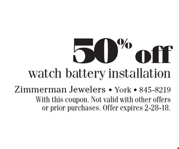50% off watch battery installation. With this coupon. Not valid with other offers or prior purchases. Offer expires 2-28-18.