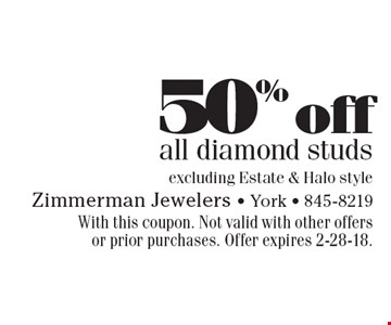 50% off all diamond studs excluding Estate & Halo style. With this coupon. Not valid with other offers or prior purchases. Offer expires 2-28-18.