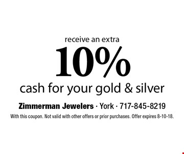 10% cash for your gold & silver receive an extra. With this coupon. Not valid with other offers or prior purchases. Offer expires 8-10-18.