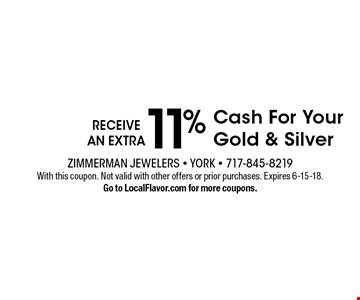 RECEIVE AN EXTRA 11% Cash For Your Gold & Silver. With this coupon. Not valid with other offers or prior purchases. Expires 6-15-18. Go to LocalFlavor.com for more coupons.