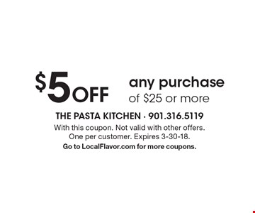 $5 Off any purchase of $25 or more. With this coupon. Not valid with other offers. One per customer. Expires 3-30-18. Go to LocalFlavor.com for more coupons.