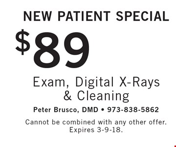 New Patient Special $89 Exam, Digital X-Rays & Cleaning. Cannot be combined with any other offer. Expires 3-9-18.