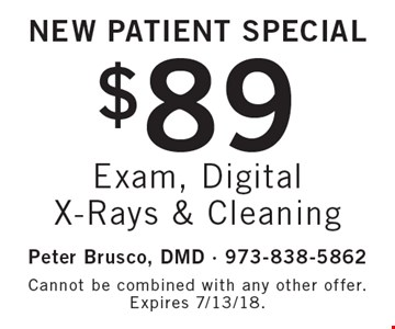 New Patient Special $89 Exam, Digital X-Rays & Cleaning. Cannot be combined with any other offer. Expires 7/13/18.