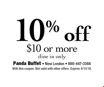 10% off $10 or more dine in only. With this coupon. Not valid with other offers. Expires 4/13/18.