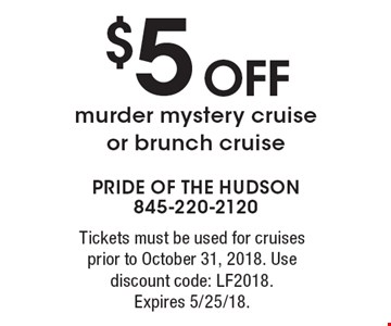 $5 off murder mystery cruise or brunch cruise. Tickets must be used for cruises prior to October 31, 2018. Use discount code: LF2018. Expires 5/25/18.