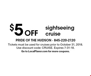 $5 off sightseeing cruise. Tickets must be used for cruises prior to October 31, 2018. Use discount code: CRUISE. Expires 7-31-18. Go to LocalFlavor.com for more coupons.