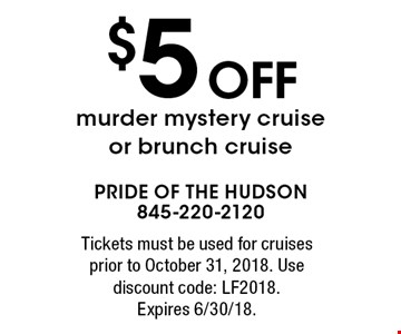 $5 off murder mystery cruise or brunch cruise. Tickets must be used for cruises prior to October 31, 2018. Use discount code: LF2018. Expires 6/30/18.