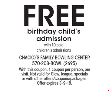 Free birthday child's admission with 10 paid children's admissions. With this coupon. 1 coupon per person, per visit. Not valid for Glow, league, specials or with other offers/coupons/packages. Offer expires 3-9-18.