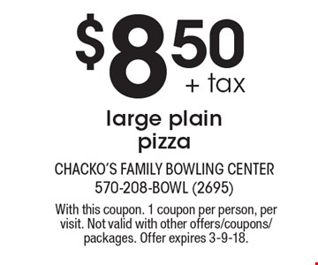 $8.50 + tax large plain pizza. With this coupon. 1 coupon per person, per visit. Not valid with other offers/coupons/packages. Offer expires 3-9-18.