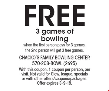 Free 3 games of bowling when the first person pays for 3 games, the 2nd person will get 3 free games. With this coupon. 1 coupon per person, per visit. Not valid for Glow, league, specials or with other offers/coupons/packages. Offer expires 3-9-18.