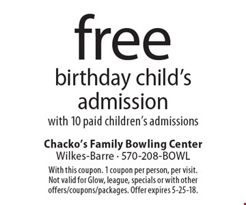 Free birthday child's admission with 10 paid children's admissions. With this coupon. 1 coupon per person, per visit. Not valid for Glow, league, specials or with other offers/coupons/packages. Offer expires 5-25-18.