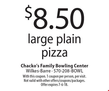 $8.50 large plain pizza. With this coupon. 1 coupon per person, per visit. Not valid with other offers/coupons/packages. Offer expires 7-6-18.