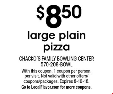 $8.50 large plain pizza. With this coupon. 1 coupon per person, per visit. Not valid with other offers/coupons/packages. Expires 8-10-18. Go to LocalFlavor.com for more coupons.