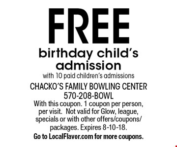 Free birthday child's admission with 10 paid children's admissions. With this coupon. 1 coupon per person, per visit. Not valid for Glow, league, specials or with other offers/coupons/packages. Expires 8-10-18. Go to LocalFlavor.com for more coupons.
