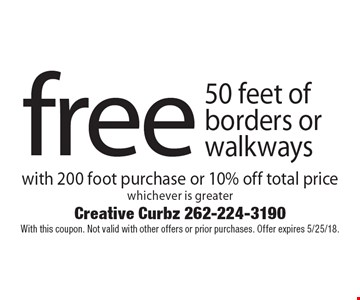 free 50 feet ofborders orwalkways with 200 foot purchase or 10% off total pricewhichever is greater. With this coupon. Not valid with other offers or prior purchases. Offer expires 5/25/18.