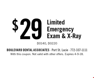 $29 Limited Emergency Exam & X-Ray D0140, D0220. With this coupon. Not valid with other offers. Expires 4-9-18.