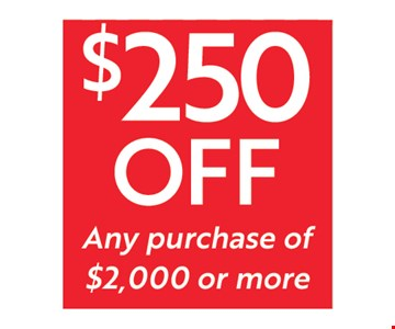$250 Off Any Purchase Of $2,000 Or More