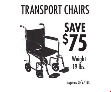 Save $75 Transport Chairs. Weight 19 lbs. Expires 3/9/18.