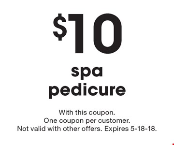 $10 Off spa pedicure. With this coupon. One coupon per customer.Not valid with other offers. Expires 5-18-18.