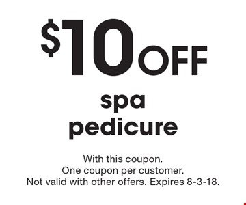 $10 Off spa pedicure. With this coupon. One coupon per customer. Not valid with other offers. Expires 8-3-18.