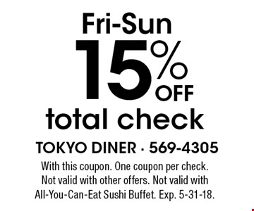 Fri-Sun 15% off total check. With this coupon. One coupon per check. Not valid with other offers. Not valid with All-You-Can-Eat Sushi Buffet. Exp. 5-31-18.