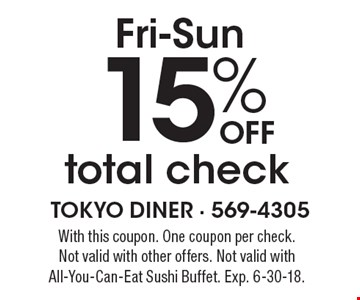 Fri-Sun 15% off total check. With this coupon. One coupon per check. Not valid with other offers. Not valid with All-You-Can-Eat Sushi Buffet. Exp. 6-30-18.